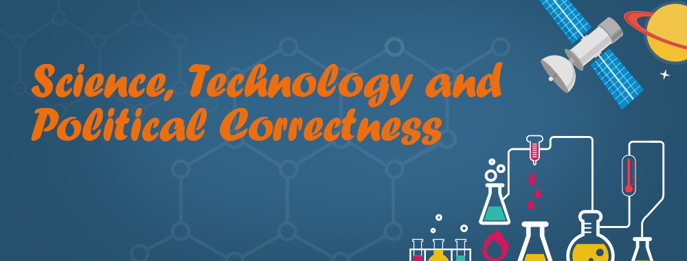 Science, Technology And Political Correctness