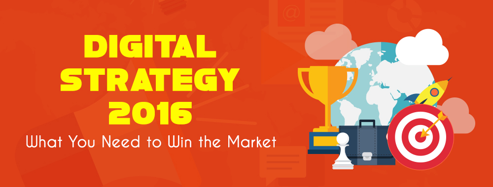 Digital Strategy 2016: What You Need to Win the Market