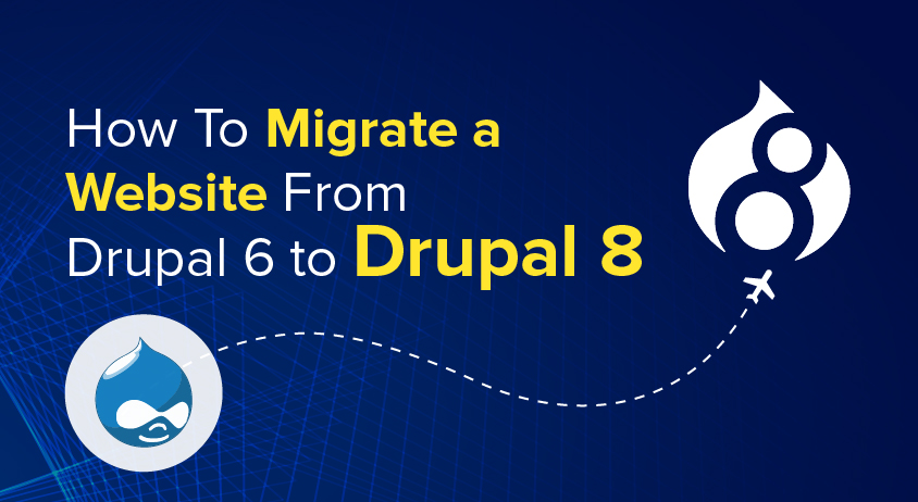 How To Migrate a Website From Drupal 6 to Drupal 8 - A Step-by-Step Guide