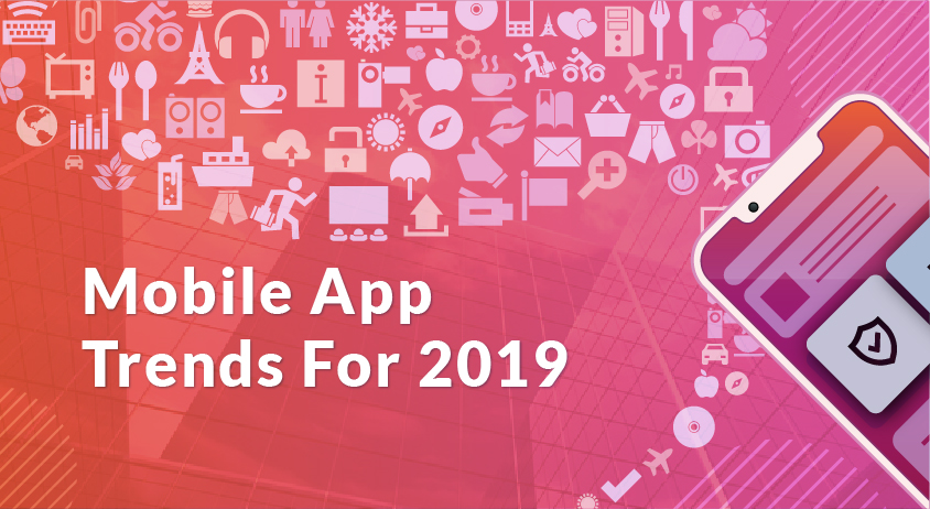 Mobile App Trends For 2019