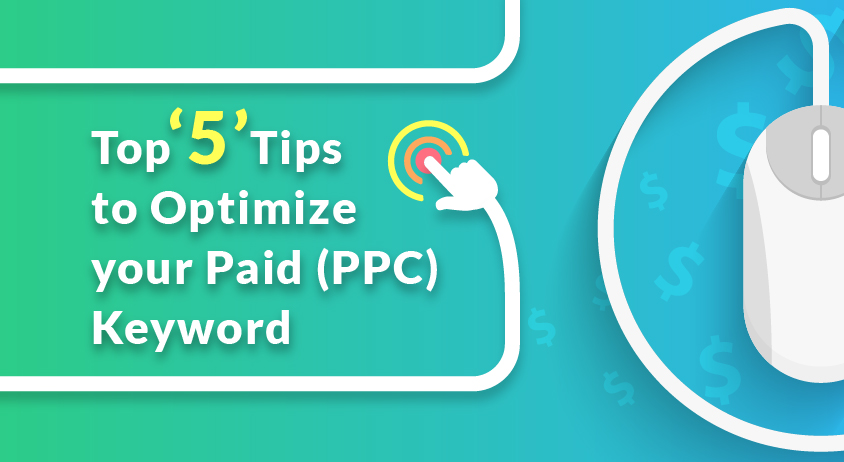Top 5 Tips to Optimize your Paid (PPC) Keywords